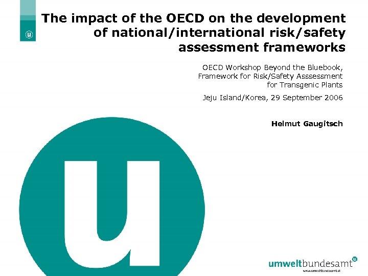 The impact of the OECD on the development of national/international risk/safety assessment frameworks OECD