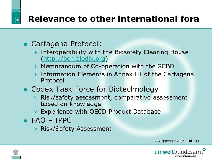 Relevance to other international fora l Cartagena Protocol: Interoperability with the Biosafety Clearing House