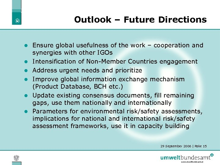 Outlook – Future Directions l l l Ensure global usefulness of the work –