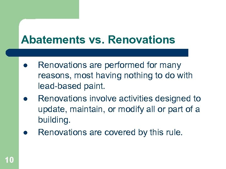 Abatements vs. Renovations l l l 10 Renovations are performed for many reasons, most
