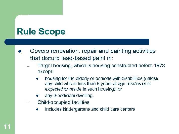 Rule Scope Covers renovation, repair and painting activities that disturb lead-based paint in: l
