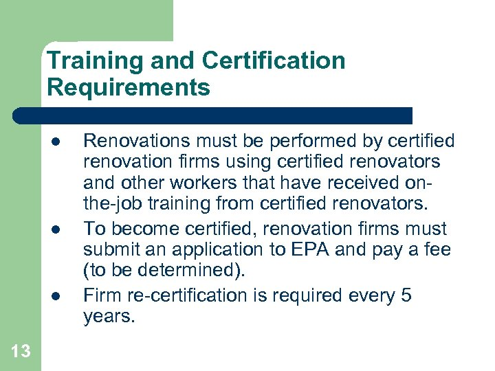 Training and Certification Requirements l l l 13 Renovations must be performed by certified