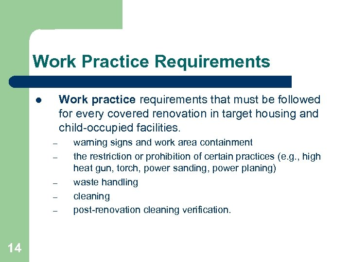 Work Practice Requirements Work practice requirements that must be followed for every covered renovation