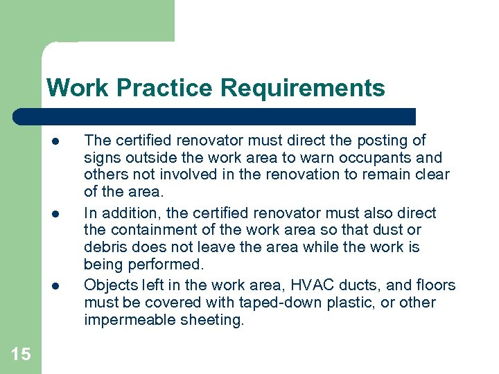 Work Practice Requirements l l l 15 The certified renovator must direct the posting