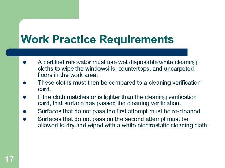 Work Practice Requirements l l l 17 A certified renovator must use wet disposable