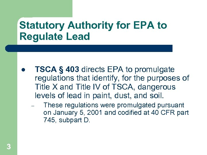 Statutory Authority for EPA to Regulate Lead TSCA § 403 directs EPA to promulgate