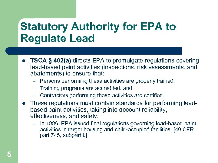 Statutory Authority for EPA to Regulate Lead l TSCA § 402(a) directs EPA to