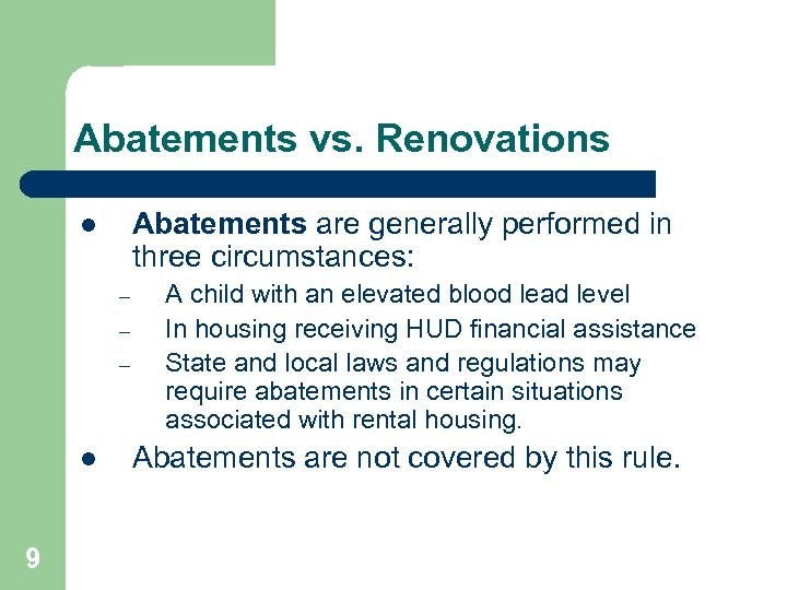 Abatements vs. Renovations Abatements are generally performed in three circumstances: l – – –