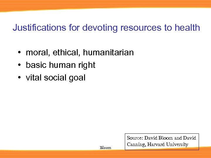 Justifications for devoting resources to health • moral, ethical, humanitarian • basic human right
