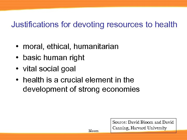 Justifications for devoting resources to health • • moral, ethical, humanitarian basic human right