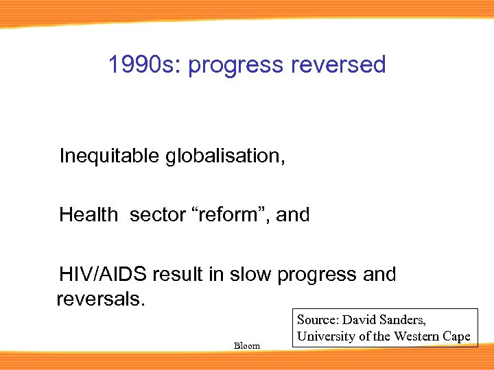 "1990 s: progress reversed Inequitable globalisation, Health sector ""reform"", and HIV/AIDS result in slow"