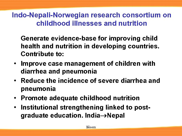 Indo-Nepali-Norwegian research consortium on childhood illnesses and nutrition • • Generate evidence-base for improving