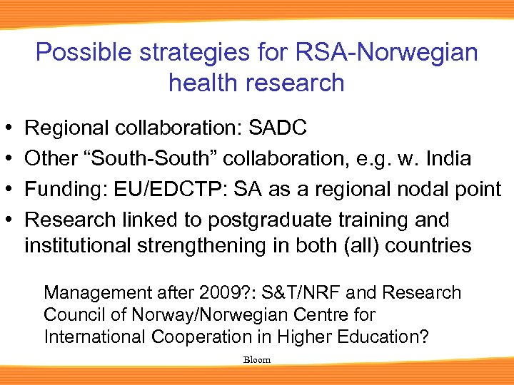 "Possible strategies for RSA-Norwegian health research • • Regional collaboration: SADC Other ""South-South"" collaboration,"