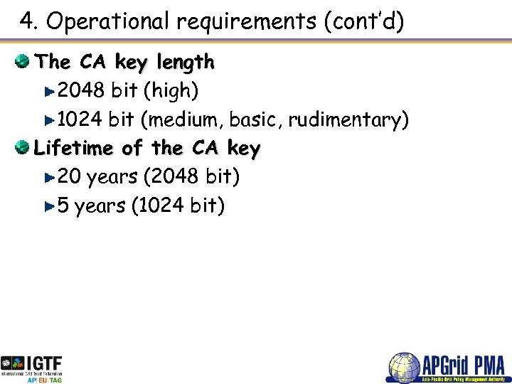 4. Operational requirements (cont'd) The CA key length 2048 bit (high) 1024 bit (medium,