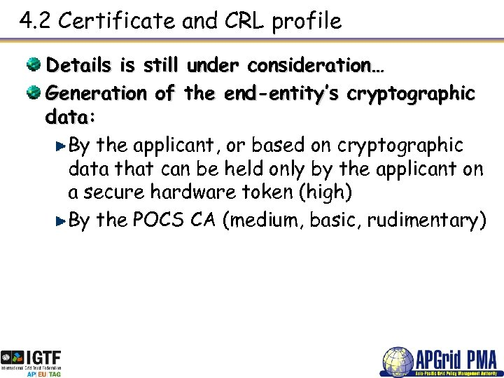 4. 2 Certificate and CRL profile Details is still under consideration… Generation of the
