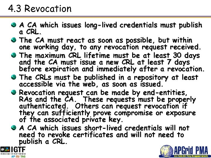 4. 3 Revocation A CA which issues long-lived credentials must publish a CRL. The