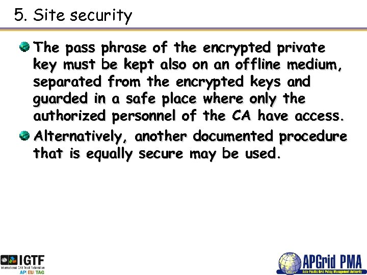 5. Site security The pass phrase of the encrypted private key must be kept