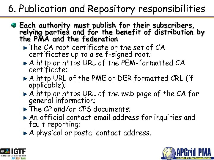 6. Publication and Repository responsibilities Each authority must publish for their subscribers, relying parties