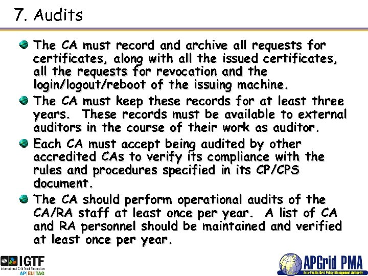 7. Audits The CA must record and archive all requests for certificates, along with