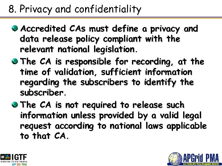 8. Privacy and confidentiality Accredited CAs must define a privacy and data release policy