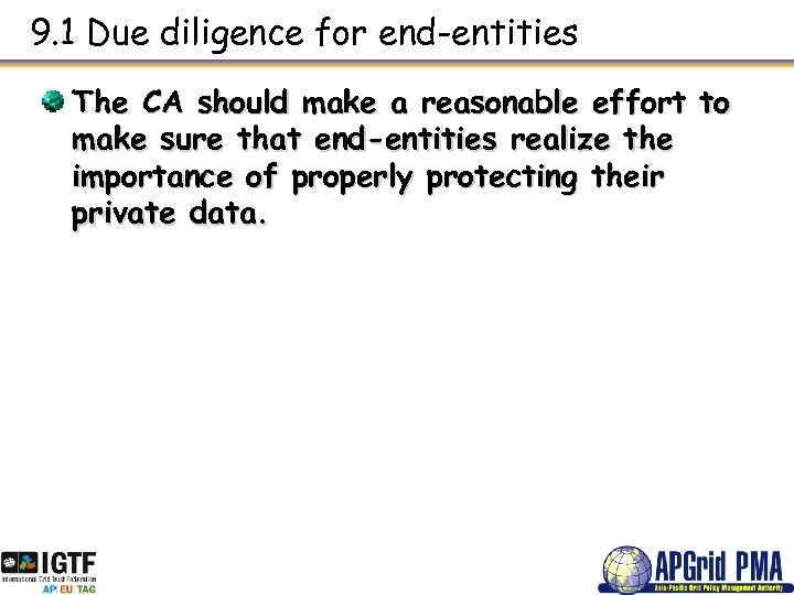 9. 1 Due diligence for end-entities The CA should make a reasonable effort to