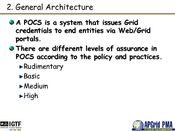 2. General Architecture A POCS is a system that issues Grid credentials to end