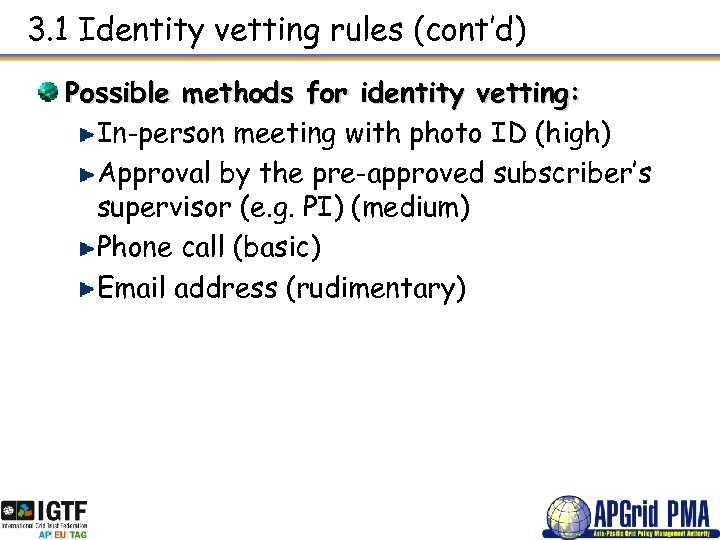 3. 1 Identity vetting rules (cont'd) Possible methods for identity vetting: In-person meeting with