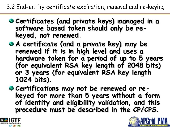3. 2 End-entity certificate expiration, renewal and re-keying Certificates (and private keys) managed in