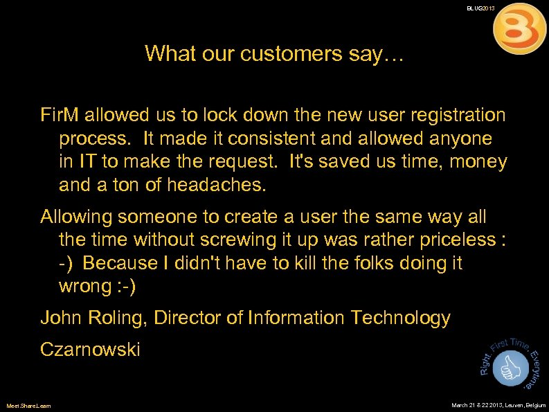 BLUG 2013 What our customers say… Fir. M allowed us to lock down the