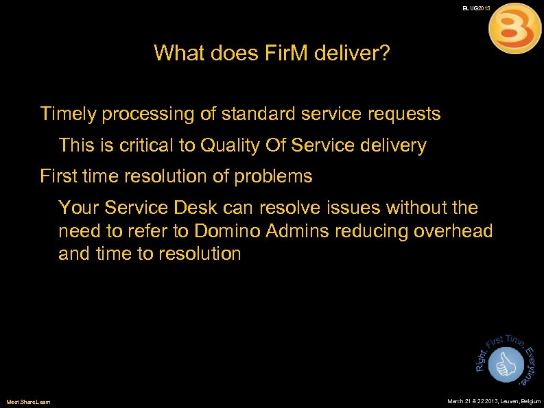 BLUG 2013 What does Fir. M deliver? Timely processing of standard service requests This