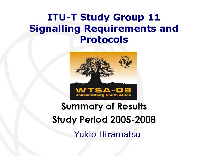ITU-T Study Group 11 Signalling Requirements and Protocols Summary of Results Study Period 2005