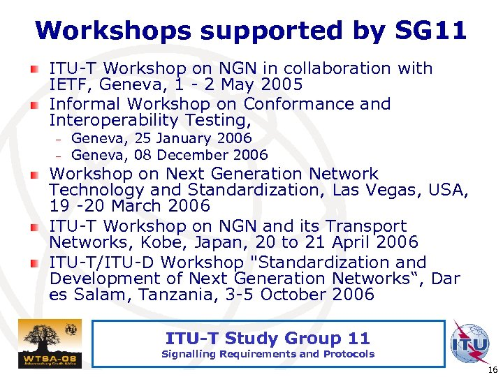 Workshops supported by SG 11 ITU-T Workshop on NGN in collaboration with IETF, Geneva,