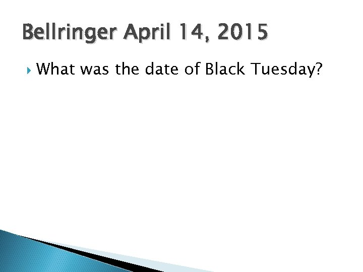 Bellringer April 14, 2015 What was the date of Black Tuesday?