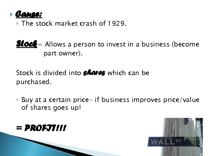 Cause: ◦ The stock market crash of 1929. Stock= Allows a person to