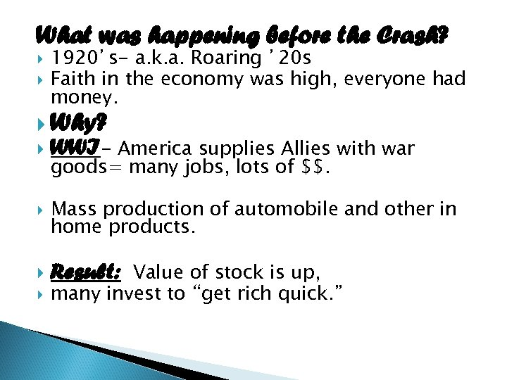 What was happening before the Crash? 1920's- a. k. a. Roaring ' 20 s