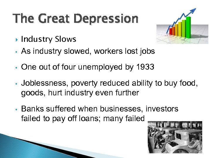 The Great Depression Industry Slows • As industry slowed, workers lost jobs • One