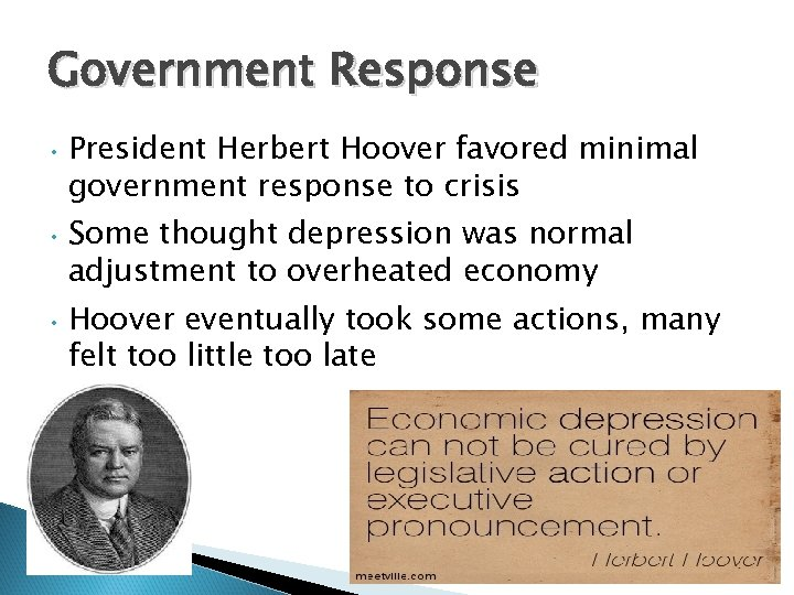 Government Response • President Herbert Hoover favored minimal government response to crisis • Some