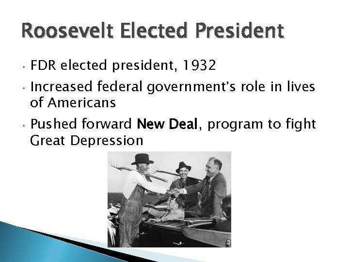 Roosevelt Elected President • FDR elected president, 1932 • Increased federal government's role in
