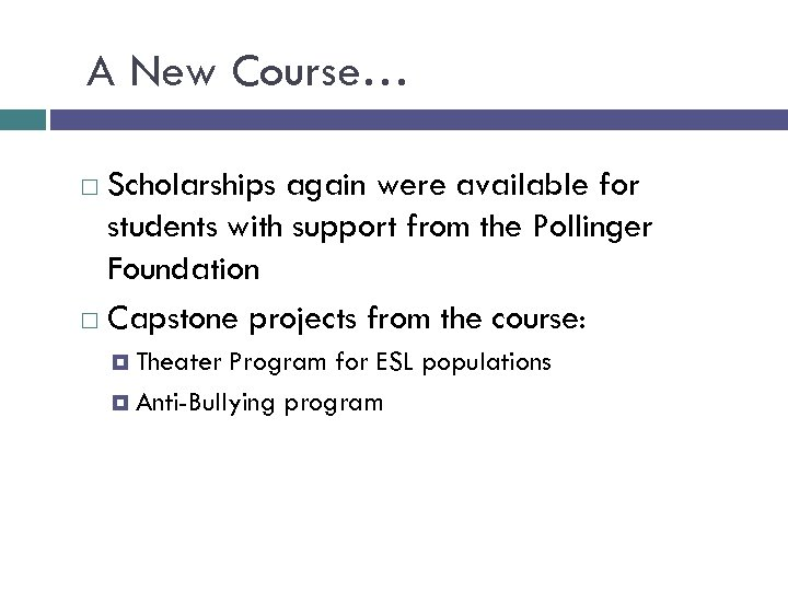 A New Course… Scholarships again were available for students with support from the Pollinger