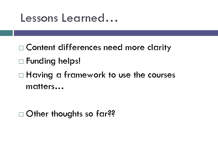 Lessons Learned… Content differences need more clarity Funding helps! Having a framework to use