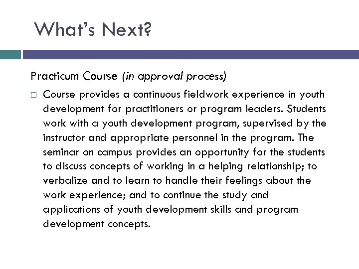 What's Next? Practicum Course (in approval process) Course provides a continuous fieldwork experience in