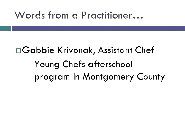 Words from a Practitioner… Gabbie Krivonak, Assistant Chef Young Chefs afterschool program in Montgomery