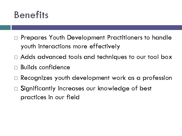 Benefits Prepares Youth Development Practitioners to handle youth interactions more effectively Adds advanced tools