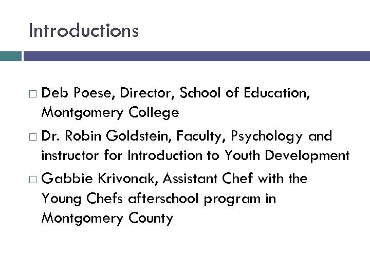 Introductions Deb Poese, Director, School of Education, Montgomery College Dr. Robin Goldstein, Faculty, Psychology
