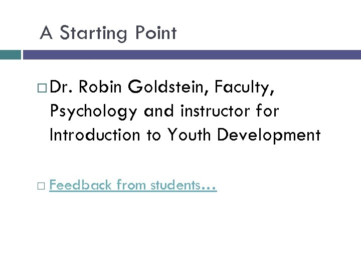 A Starting Point Dr. Robin Goldstein, Faculty, Psychology and instructor for Introduction to Youth