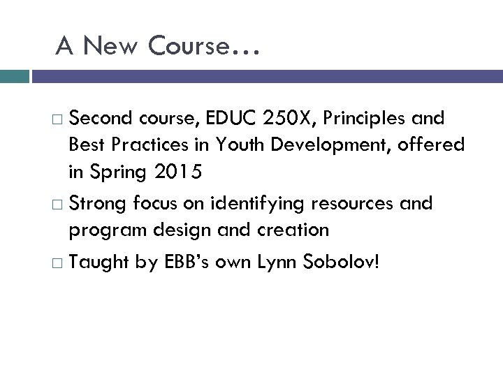 A New Course… Second course, EDUC 250 X, Principles and Best Practices in Youth