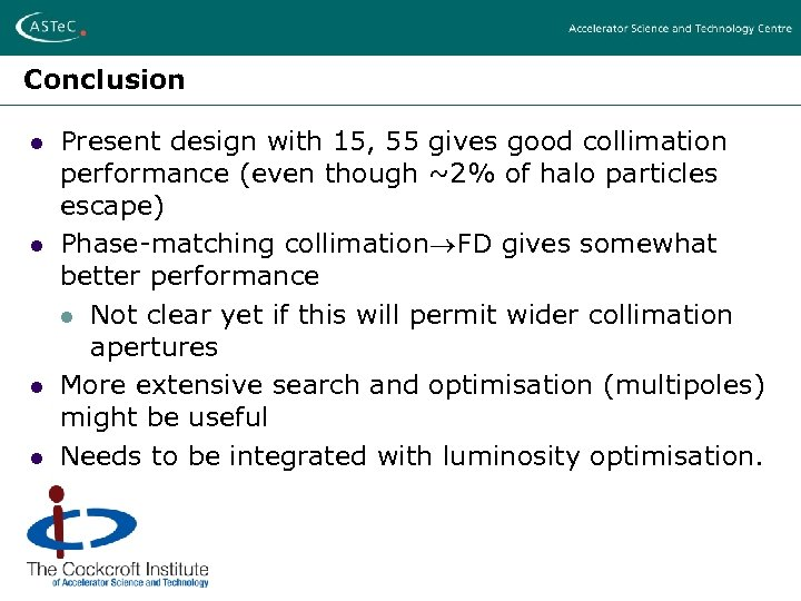 Conclusion l l Present design with 15, 55 gives good collimation performance (even though