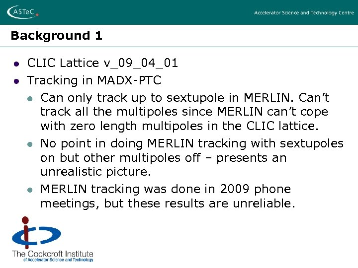 Background 1 l l CLIC Lattice v_09_04_01 Tracking in MADX-PTC l Can only track