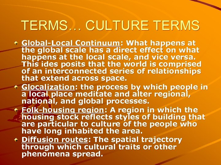 TERMS… CULTURE TERMS Global-Local Continuum: What happens at the global scale has a direct