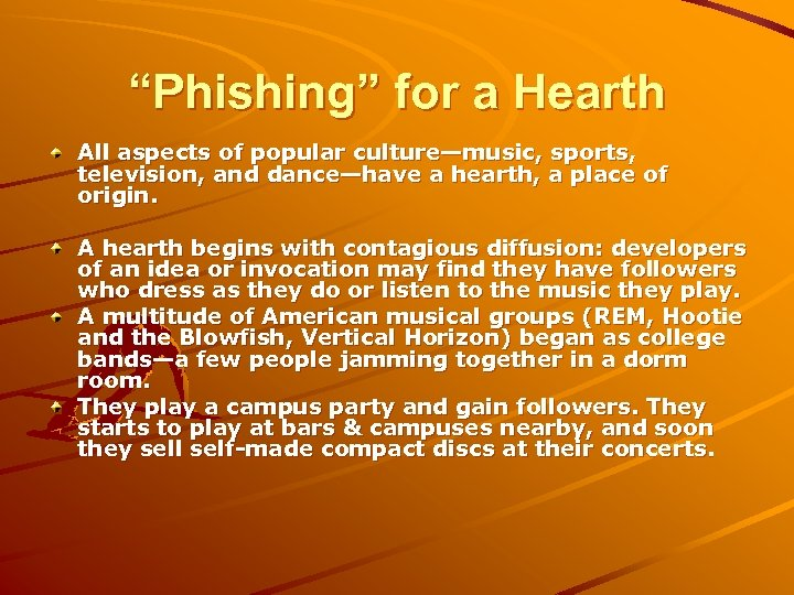 """""""Phishing"""" for a Hearth All aspects of popular culture—music, sports, television, and dance—have a"""